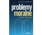 Szczegóły książki PROBLEMY MORALNE W ŚWIECIE INFORMACJI