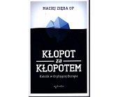 Szczegóły książki KŁOPOT ZA KŁOPOTEM. KATOLIK W DRYFUJĄCEJ EUROPIE