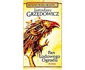 Szczegóły książki PAN LODOWEGO OGRODU - TOM 1  (MISTRZOWIE POLSKIEJ FANTASTYKI - 1)
