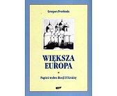 Szczegóły książki WIĘKSZA EUROPA. PAPIEŻ WOBEC ROSJI I UKRAINY