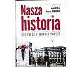Szczegóły książki NASZA HISTORIA-OPOWIEŚĆ O WOLNEY POLSCE