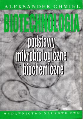 BIOTECHNOLOGIA. PODSTAWY MIKROBIOLOGICZNE I BIOCHEMICZNE