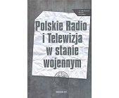 Szczegóły książki POLSKIE RADIO I TELEWIZJA W STANIE WOJENNYM