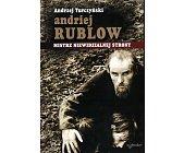 Szczegóły książki ANDRIEJ RUBLOW. MISTRZ NIEWIDZIALNEJ STRONY