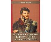 Szczegóły książki LITERACKA LEGENDA KSIĘCIA JÓZEFA PONIATOWSKIEGO