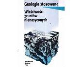 Szczegóły książki GEOLOGIA STOSOWANA. WŁAŚCIWOŚCI GRUNTÓW NIENASYCONYCH