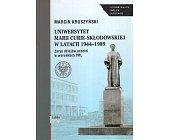 Szczegóły książki UNIWERSYTET MARII CURIE-SKŁODOWSKIEJ W LATACH 1944-1989. ZARYS DZIEJÓW UCZELNI W WARUNKACH PRL