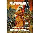 Szczegóły książki NIEPODLEGŁA! 1864-1924 JAK POLACY ODZYSKALI OJCZYZNĘ