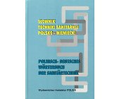 Szczegóły książki SŁOWNIK TECHNIKI SANITARNEJ POLSKO - NIEMIECKI, NIEMIECKO - POLSKI