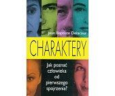 Szczegóły książki CHARAKTERY - JAK POZNAĆ CZŁOWIEKA OD PIERWSZEGO SPOJRZENIA?