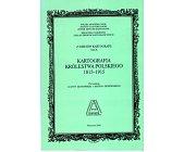 Szczegóły książki KARTOGRAFIA KRÓLESTWA POLSKIEGO 1815 - 1915