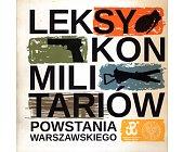 Szczegóły książki LEKSYKON MILITARIÓW POWSTANIA WARSZAWSKIEGO