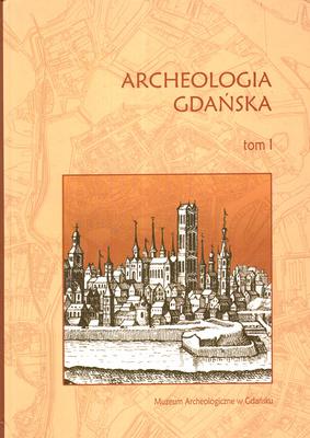 ARCHEOLOGIA GDAŃSKA - TOM I