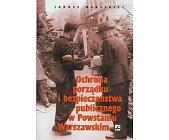 Szczegóły książki OCHRONA PORZĄDKU I BEZPIECZEŃSTWA PUBLICZNEGO POWSTANIU WARSZAWSKIM