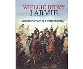 Szczegóły książki WIELKIE BITWY I ARMIE - NAJWAŻNIEJSZE WYDARZENIA W HISTORIIA WOJSKOWOŚCI