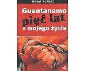 Szczegóły książki GUANTANAMO - PIĘĆ LAT Z MOJEGO ŻYCIA