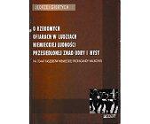 Szczegóły książki O RZEKOMYCH OFIARACH W LUDZIACH NIEMIECKIEJ LUDNOŚCI PRZESIEDLONEJ ZNAD ODRY I NYSY