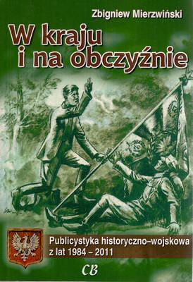 W KRAJU I NA OBCZYŹNIE. PUBLICYSTYKA HISTORYCZNO-WOJSKOWA Z LAT 1984-2011