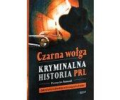Szczegóły książki CZARNA WOŁGA - KRYMINALNA HISTORIA PRL