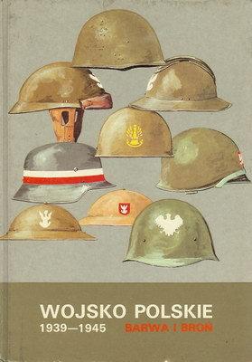 WOJSKO POLSKIE 1939-1945 - BARWA I BROŃ