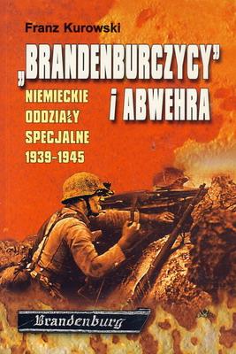 BRANDENBURCZYCY I ABWEHRA. NIEMIECKIE ODDZIAŁY SPECJALNE 1939-1945