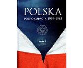 Szczegóły książki POLSKA POD OKUPACJĄ 1939-1945 - TOM 2