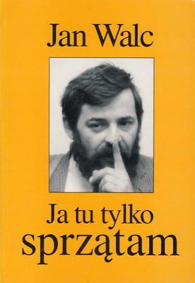 JA TU TYLKO SPRZĄTAM - FELIETONY I SZKICE Z LAT 1988 - 1993