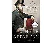Szczegóły książki THE HEIR APPARENT: A LIFE OF EDWARD VII, THE PLAYBOY PRINCE