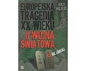 Szczegóły książki EUROPEJSKA TRAGEDIA XX WIEKU. II WOJNA ŚWIATOWA