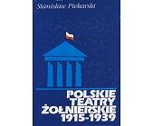 Szczegóły książki POLSKIE TEATRY ŻOŁNIERSKIE 1915 - 1939