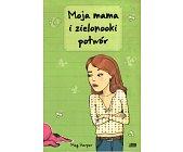 Szczegóły książki MOJA MAMA I ZIELONOOKI POTWÓR