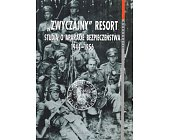 """Szczegóły książki """"ZWYCZAJNY"""" RESORT. STUDIA O APARACIE BEZPIECZEŃSTWA 1944 - 1956"""