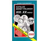 Szczegóły książki KATALOG MONET POLSKICH XIX I XX WIEKU