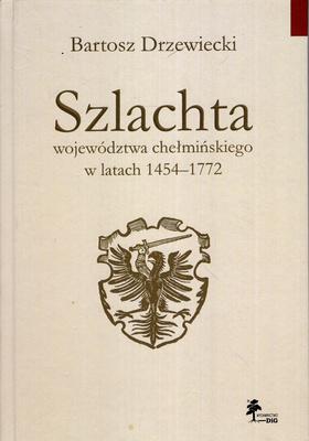 SZLACHTA WOJEWÓDZTWA CHEŁMIŃSKIEGO W LATACH 1454-1772