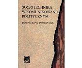 Szczegóły książki SOCJOTECHNIKA W KOMUNIKOWANIU POLITYCZNYM