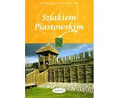 Szczegóły książki SZLAKIEM PIASTOWSKIM. PRZEWODNIK TURYSTYCZNY