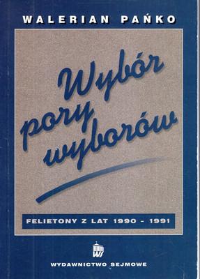 WYBÓR PORY WYBORÓW. FELIETONY Z LAT 1990-1991