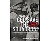 Szczegóły książki GOD SAVE THE 303 SQUADRON! HISTORIA DYWIZJONU 303 Z TROCHĘ INNEJ PERSPEKTYWY