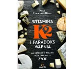 Szczegóły książki WITAMINA K2 I PARADOKS WAPNIA