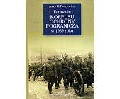 Szczegóły książki FORMACJE KORPUSU OCHRONY POGRANICZA W 1939 ROKU
