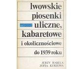 Szczegóły książki LWOWSKIE PIOSENKI ULICZNE, KABARETOWE I OKOLICZNOŚCIOWE DO 1939 ROKU