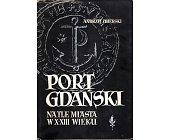 Szczegóły książki PORT GDAŃSKI NA TLE MIASTA W X-XIII WIEKU
