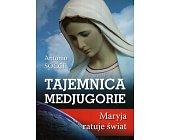 Szczegóły książki TAJEMNICA MEDJUGORIE - MARYJA RATUJE ŚWIAT