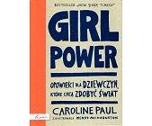 Szczegóły książki GIRL POWER. OPOWIEŚCI DLA DZIEWCZYN, KTÓRE CHCĄ ZDOBYĆ ŚWIAT