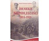 Szczegóły książki ŻOŁNIERZE NIEPODLEGŁOŚCI 1914-1918