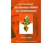 Szczegóły książki OD BIAŁEGO CARATU DO CZERWONEGO - TOM 7 - TRIUMF REAKCJI
