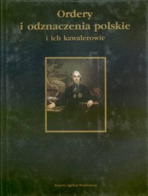 ORDERY I ODZNACZENIA POLSKIE I ICH KAWALEROWIE