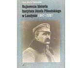 Szczegóły książki NAJNOWSZA HISTORIA INSTYTUTU JÓZEFA PIŁSUDSKIEGO W LONDYNIE 1997-2007