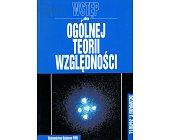 Szczegóły książki WSTĘP DO OGÓLNEJ TEORII WZGLĘDNOŚCI