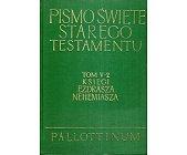 Szczegóły książki PISMO ŚWIĘTE STAREGO TESTAMENTU - KSIĘGI EZDRASZA, NEHEMIASZA